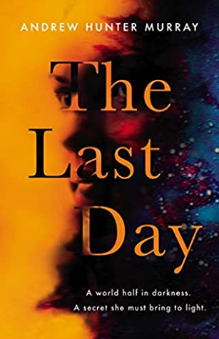 Book Review – The Last Day by Andrew Hunter Murray.